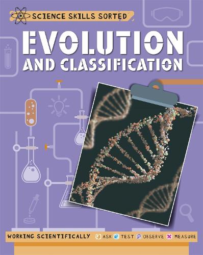 Science Skills Sorted!: Evolution and Classification - Science Skills Sorted! (Paperback)