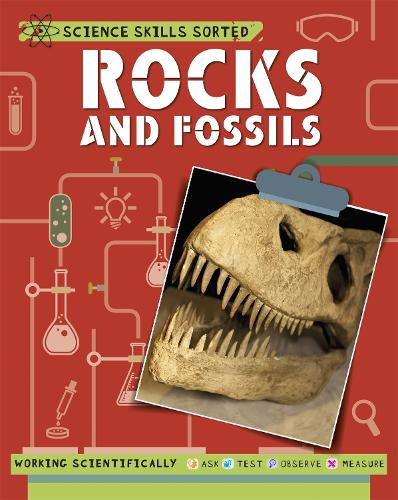 Science Skills Sorted!: Rocks and Fossils - Science Skills Sorted! (Hardback)
