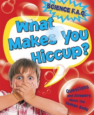 Science FAQs: What Makes You Hiccup? Questions and Answers About the Human Body - Science FAQs (Paperback)
