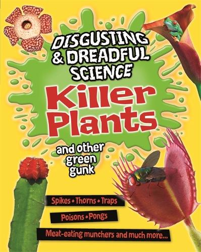 Disgusting and Dreadful Science: Killer Plants and Other Green Gunk - Disgusting and Dreadful Science (Paperback)