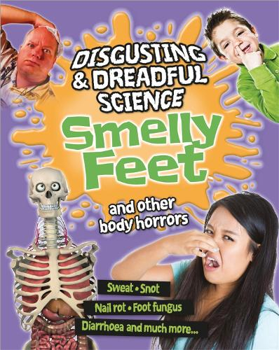 Disgusting and Dreadful Science: Smelly Feet and Other Body Horrors - Disgusting and Dreadful Science (Paperback)