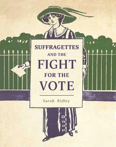 Suffragettes and the Fight for the Vote (Paperback)