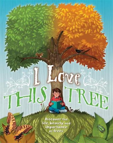 I love this tree: Discover the life, beauty and importance of trees (Paperback)