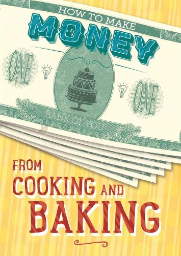 How to Make Money from Cooking and Baking - How to Make Money (Hardback)