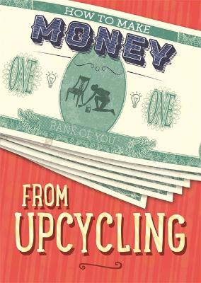 How to Make Money from Upcycling - How to Make Money (Hardback)