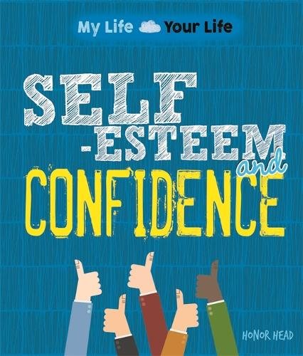 My Life, Your Life: Self-Esteem and Confidence - My Life, Your Life (Hardback)
