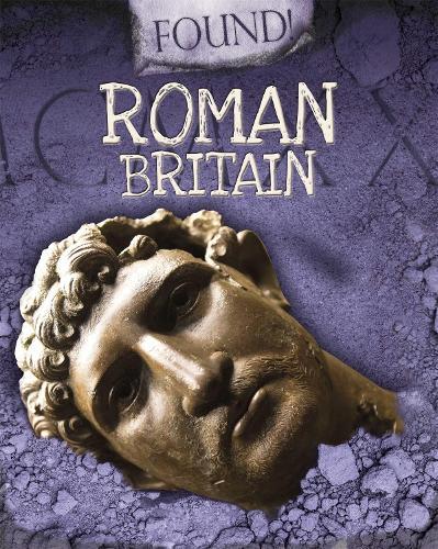 Found!: Roman Britain - Found! (Hardback)