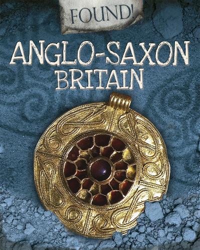 Found!: Anglo-Saxon Britain - Found! (Hardback)