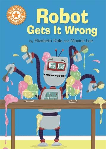Reading Champion: Robot Gets It Wrong: Independent Reading Orange 6 - Reading Champion (Hardback)