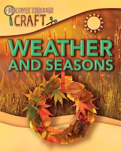 Discover Through Craft: Weather and Seasons - Discover Through Craft (Paperback)