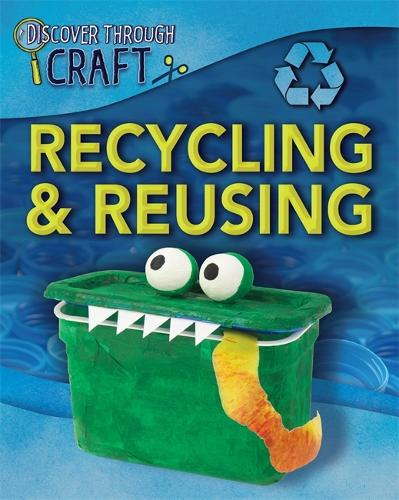 Discover Through Craft: Recycling and Reusing - Discover Through Craft (Paperback)