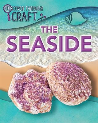 Discover Through Craft: The Seaside - Discover Through Craft (Paperback)
