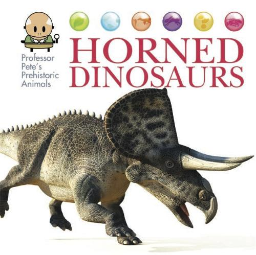 Professor Pete's Prehistoric Animals: Horned Dinosaurs - Professor Pete's Prehistoric Animals (Hardback)