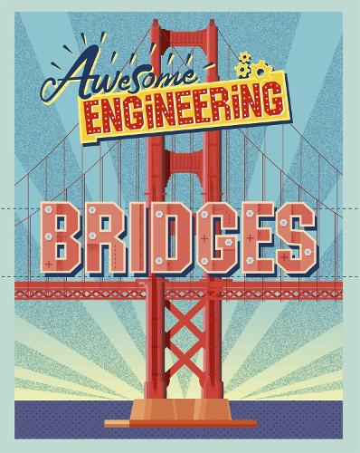 Awesome Engineering: Bridges - Awesome Engineering (Paperback)