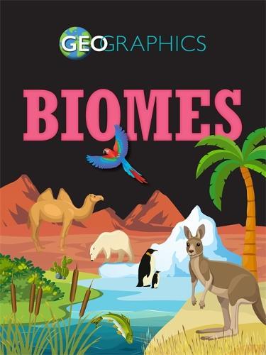 Geographics: Biomes - Geographics (Hardback)
