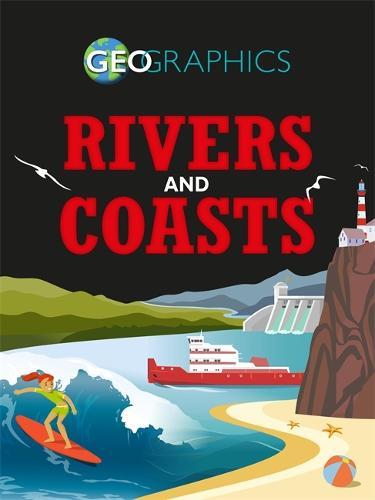 Geographics: Rivers and Coasts - Geographics (Hardback)
