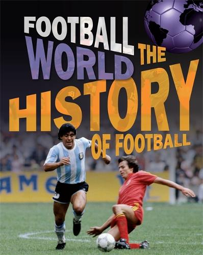 Football World: History of Football - Football World (Hardback)