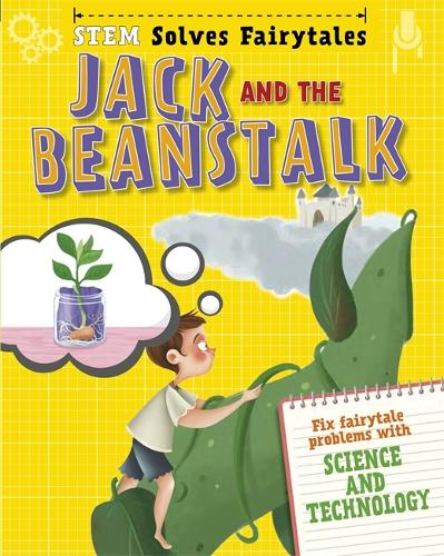 STEM Solves Fairytales: Jack and the Beanstalk: fix fairytale problems with science and technology - STEM Solves Fairytales (Hardback)