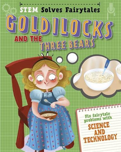 STEM Solves Fairytales: Goldilocks and the Three Bears: fix fairytale problems with science and technology - STEM Solves Fairytales (Hardback)