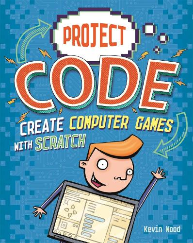 Project Code: Create Computer Games with Scratch - Project Code (Hardback)
