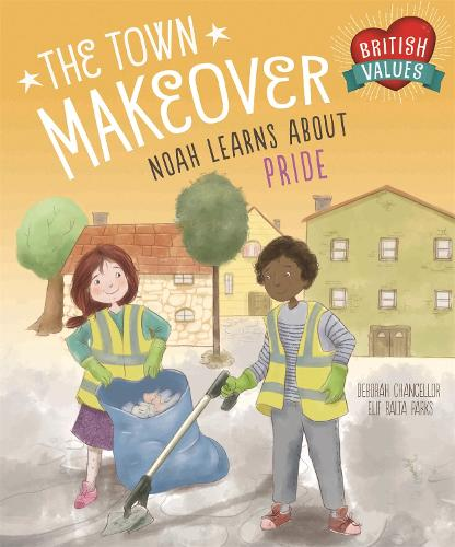 British Values: The Town Makeover: Noah Learns About Community Pride - British Values (Hardback)