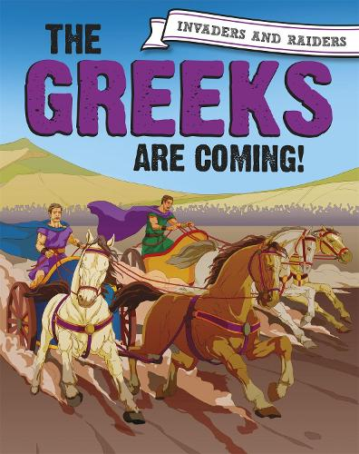 Invaders and Raiders: The Greeks are coming! - Invaders and Raiders (Hardback)