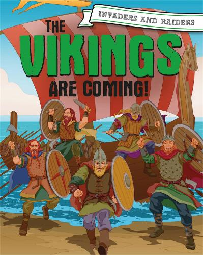 Invaders and Raiders: The Vikings are coming! - Invaders and Raiders (Hardback)