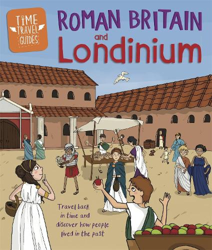 Time Travel Guides: Roman Britain and Londinium - Time Travel Guides (Hardback)