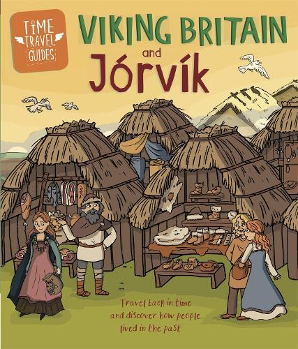 Time Travel Guides: Viking Britain and Jorvik - Time Travel Guides (Hardback)