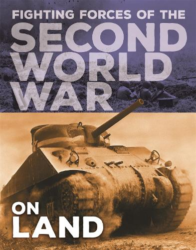 The Fighting Forces of the Second World War: On Land - The Fighting Forces of the Second World War (Hardback)