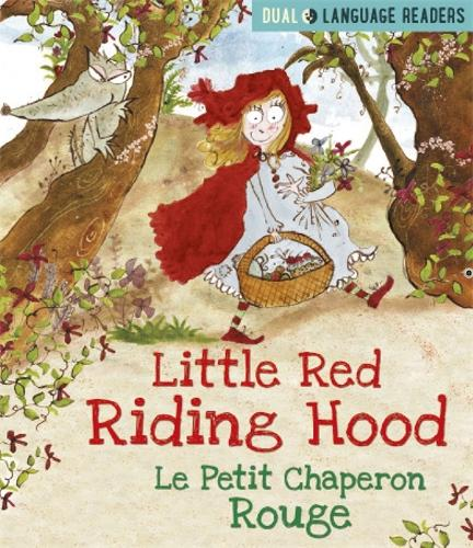 Dual Language Readers: Little Red Riding Hood: Le Petit Chaperon Rouge: English and French fairy tale - Dual Language Readers (Hardback)