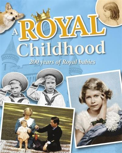 A Royal Childhood: 200 Years of Royal Babies (Paperback)
