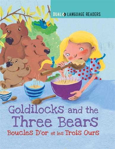 Dual Language Readers: Goldilocks and the Three Bears: Boucle D'or Et Les Trois Ours - Dual Language Readers (Hardback)