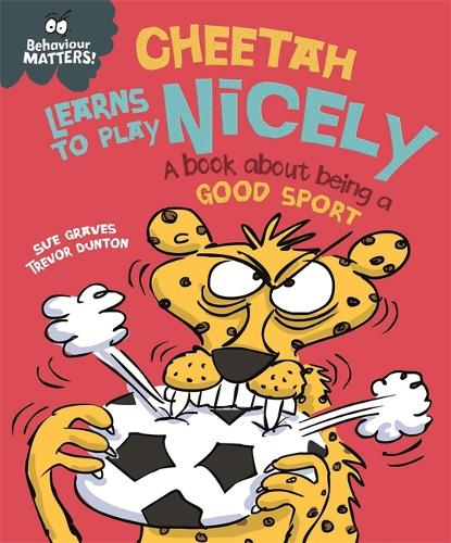 Behaviour Matters: Cheetah Learns to Play Nicely - A book about being a good sport - Behaviour Matters (Hardback)
