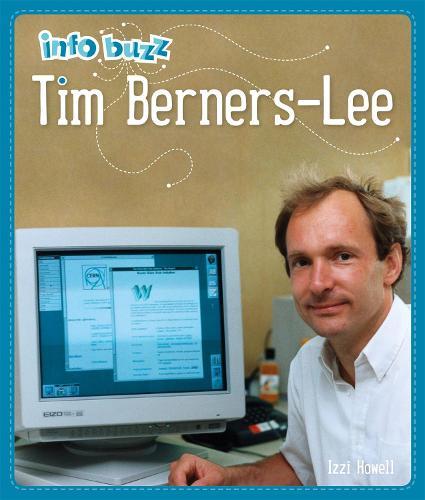 Info Buzz: History: Tim Berners-Lee - Info Buzz: History (Hardback)