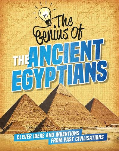 The Genius of: The Ancient Egyptians: Clever Ideas and Inventions from Past Civilisations - The Genius of (Paperback)