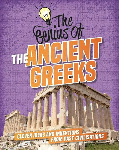 The Genius of: The Ancient Greeks: Clever Ideas and Inventions from Past Civilisations - The Genius of (Paperback)