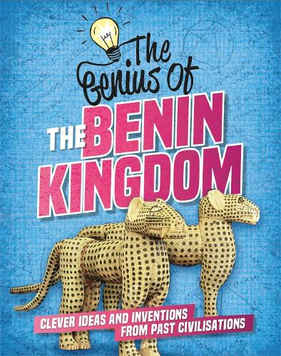 The Genius of: The Benin Kingdom: Clever Ideas and Inventions from Past Civilisations - The Genius of (Hardback)
