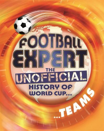 Football Expert: The Unofficial History of World Cup: Teams - Football Expert: The Unofficial History of World Cup (Paperback)