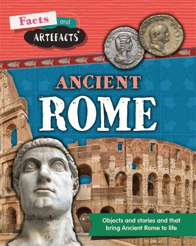 Facts and Artefacts: Ancient Rome - Facts and Artefacts (Hardback)