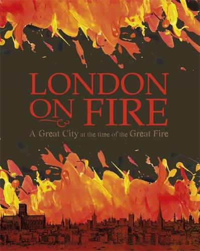 London on Fire: A Great City at the time of the Great Fire (Paperback)