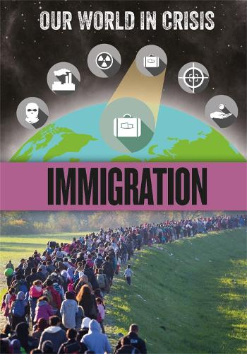 Our World in Crisis: Immigration - Our World in Crisis (Hardback)