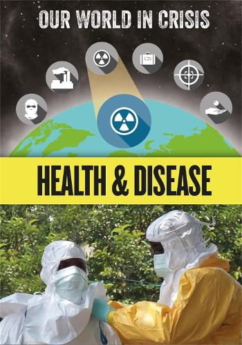 Our World in Crisis: Health and Disease - Our World in Crisis (Hardback)