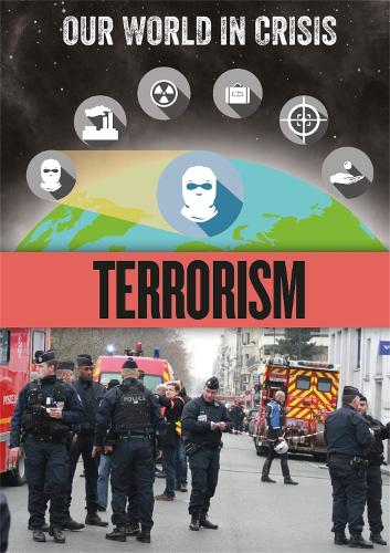 Our World in Crisis: Terrorism - Our World in Crisis (Hardback)