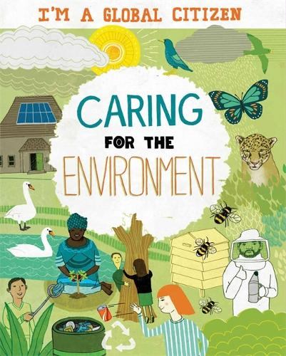 I'm a Global Citizen: Caring for the Environment - I'm a Global Citizen (Hardback)