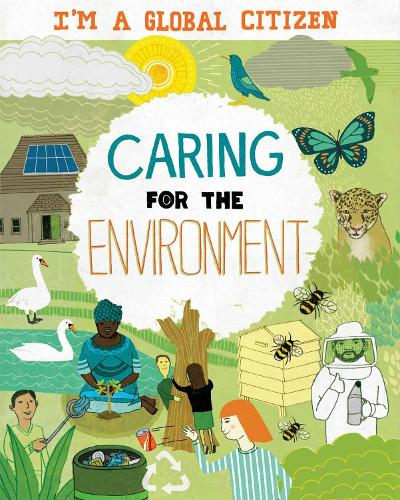 I'm a Global Citizen: Caring for the Environment - I'm a Global Citizen (Paperback)