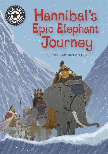 Reading Champion: Hannibal's Epic Elephant Journey: Independent Reading 18 - Reading Champion (Hardback)