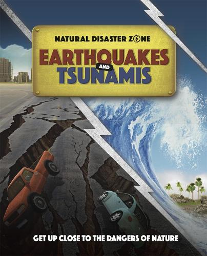 Natural Disaster Zone: Earthquakes and Tsunamis - Natural Disaster Zone (Paperback)