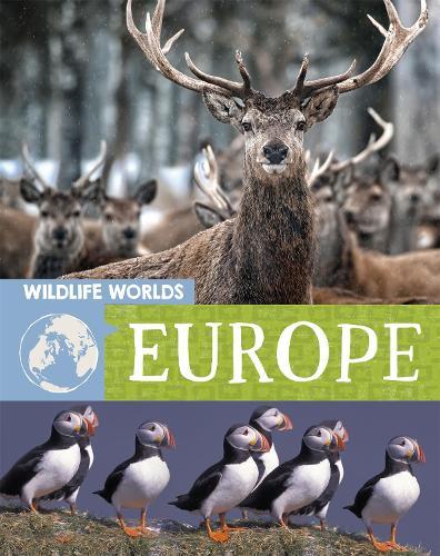 Wildlife Worlds: Europe - Wildlife Worlds (Hardback)