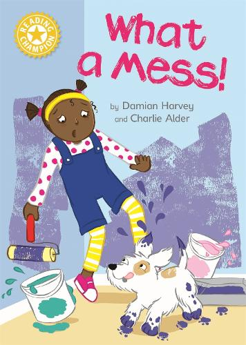 Reading Champion: What a Mess!: Independent Reading Yellow 3 - Reading Champion (Paperback)